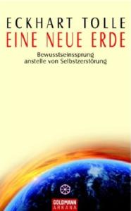 Eckhart Tolle: Eine neue Erde: Bewusstseinssprung anstelle von Selbstzerstörung